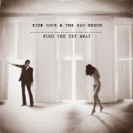 Push The Sky Away! aneb nové album Nicka Cavea and The Bad Seeds
