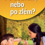 Po dobrém, nebo po zlém? aneb Výchovný rádce rodiče